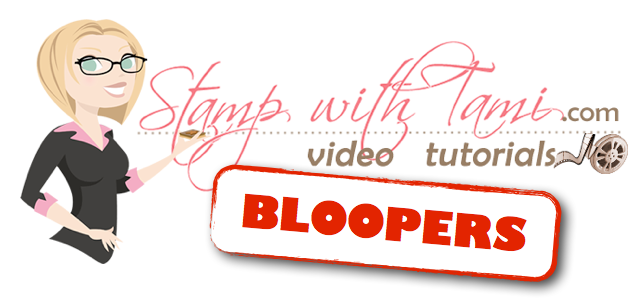 stampwithtami-bloopers
