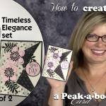 VIDEO SERIES: Timeless Elegance Set Part 1 – Peak-a-boo Card