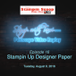Tuesday's Stampin Scoop Show – August 9 – Designer Paper
