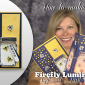 VIDEO SERIES: Firefly Luminary Gift Set – Part 1 – The Card