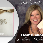"VIDEO: Gorgeous ""My Valentine"" Card on Embossed Vellum"