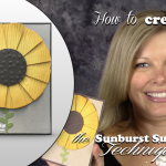 VIDEO: How to make a Sunburst Sunflower Card