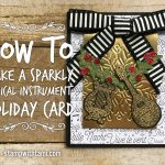"""ONLINE CLASS & VIDEO: How to make Sparkly Musical Instrument """"Wow"""" Card for the Holidays"""