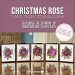 ONLINE CLASS & VIDEO: Christmas Rose Techniques Card Class