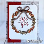 CARD: Life is Better With You In It from the Seasonal Wreaths Stamp Set – new