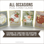 ONLINE CLASS & VIDEO: How do make all occasions foil cards featuring Paper Pumpkin