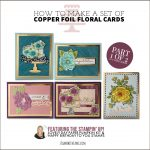 VIDEO: How to copper foil floral cards with Saleabration and Paper Pumpkin – Part 1 of 2